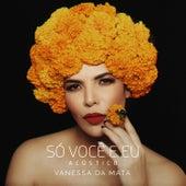 Só Você e Eu (Acústico) de Vanessa da Mata