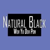 Weh Yu Deh Pon by Natural Black