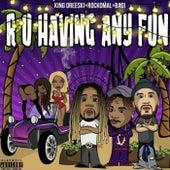R U Having any Fun by KingDreeski