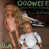 Oooweee (Premise: Track 3 Is A Banger) [Feat. Katana] by adam