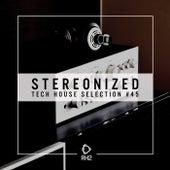 Stereonized - Tech House Selection, Vol. 45 de Various Artists