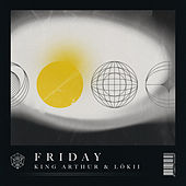 Friday by King Arthur