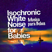 Isochronic White Noise for Babies de Musica para Bebes