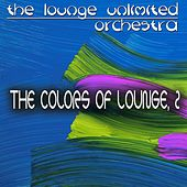 The Colors of Lounge, 2 (A Fantastic Travel in the Land of Lounge) de The Lounge Unlimited Orchestra