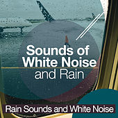 Sounds of White Noise and Rain by Rain Sounds and White Noise
