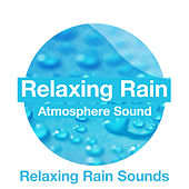 Relaxing Rain Atmosphere Sound by Various Artists