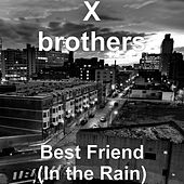 Best Friend (In the Rain) by The X Brothers