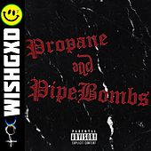 Propane and Pipebombs by WishGxd