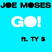 Go! (feat. Ty $) by Joe Moses