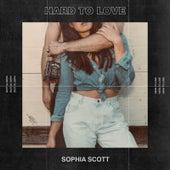 Hard to Love by Sophia Scott