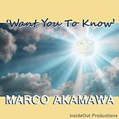 Want You to Know by Marco Akamawa