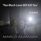 Too Much Love Will Kill You by Marco Akamawa