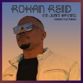I'm Just Saying de Rohan Reid