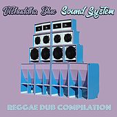 Vishuddha Blue Sound System (Reggae Dub Compilation) by Various Artists