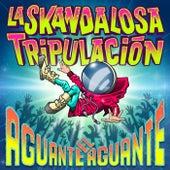 Aguante el Aguante by La Skandalosa Tripulación