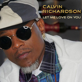 Let Me Love On You by Calvin Richardson