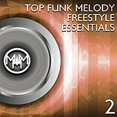Top Funk Melody Freestyle Essentials 2 by Various Artists