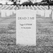 Dead 2 Me by Teggo