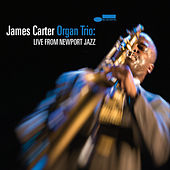 James Carter Organ Trio: Live From Newport Jazz von James Carter