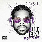 The Best Is Yet To Come The Album von Tex S. T.