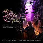 The Dark Crystal: Age Of Resistance, Vol. 2 (Music from the Netflix Original Series) by Daniel Pemberton