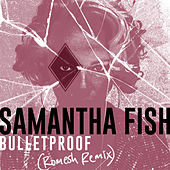 Bulletproof (Romesh Remix) by Samantha Fish