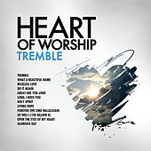 Heart Of Worship - Tremble de Marantha Music
