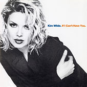 If I Can't Have You by Kim Wilde