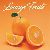 Lounge Fruits (Soothing and Relaxing Chillout Music) von Various Artists