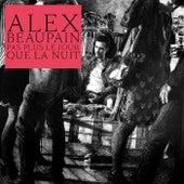 Pas plus le jour que la nuit de Alex Beaupain