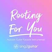 Rooting For You (Acoustic Guitar Karaoke Instrumentals) von Sing2Guitar