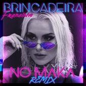 Brincadeira (No Maka Remix) de Francinne