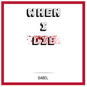 When I Die de Dabel