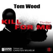 Kill for me - Tesseract 8 (ungekürzt) von Tom Wood