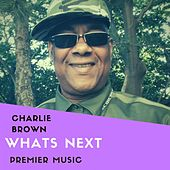 Whats Next EP by Charlie Brown