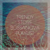 Trendy Store Bossanova Playlist by Various Artists