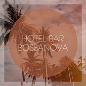 Hotel Bar Bossanova by Various Artists