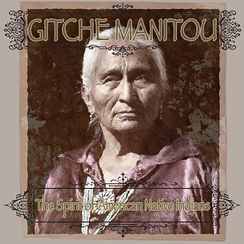 The Spirit Of American Native Indians by Gitche Manitou
