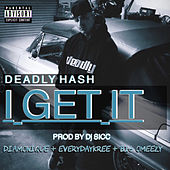 I Get It by Deadly Hash