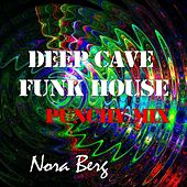 Deep Cave Funk House (Punchy Mix) by Nora Berg