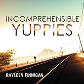 Incomprehensible Yuppies by Rayleen Finnigan