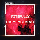 Pitifully Dismembering by Avory Reino