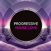 Progressive House Love di Various Artists