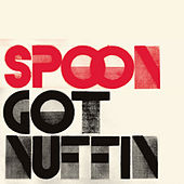 Got Nuffin von Spoon