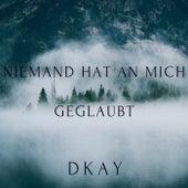 Niemand hat an mich geglaubt by DKay