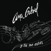 Y Tú No Estás von Ana Gabriel