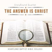 The Answer Is Christ by Glorybound Quartet