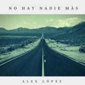 No Hay Nadie Más von Alex López