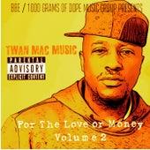 For The Love Or Money Volume 2 by Twan Mac Music