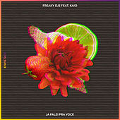 Ja Falei Pra Voce (feat. Kaio) by Freaky DJ's